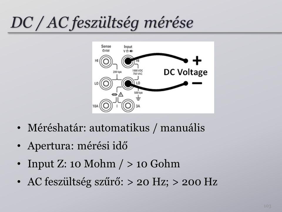 DC / AC feszültség mérése Méréshatár: automatikus / manuális Apertura: mérési idő Input Z: 10 Mohm / > 10 Gohm AC feszültség szűrő: > 20 Hz; > 200 Hz 103