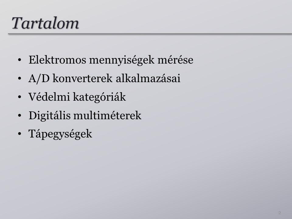 Tartalom Elektromos mennyiségek mérése A/D konverterek alkalmazásai Védelmi kategóriák Digitális multiméterek Tápegységek 2