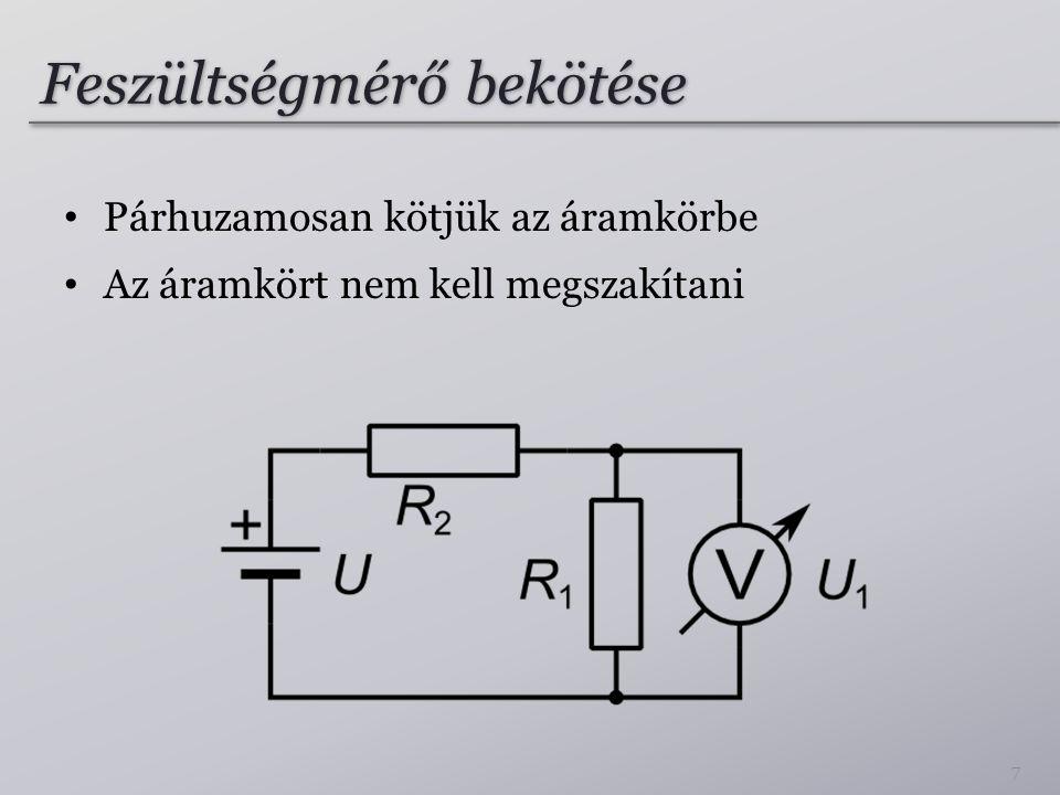 Feszültségmérő bekötése Párhuzamosan kötjük az áramkörbe Az áramkört nem kell megszakítani 7