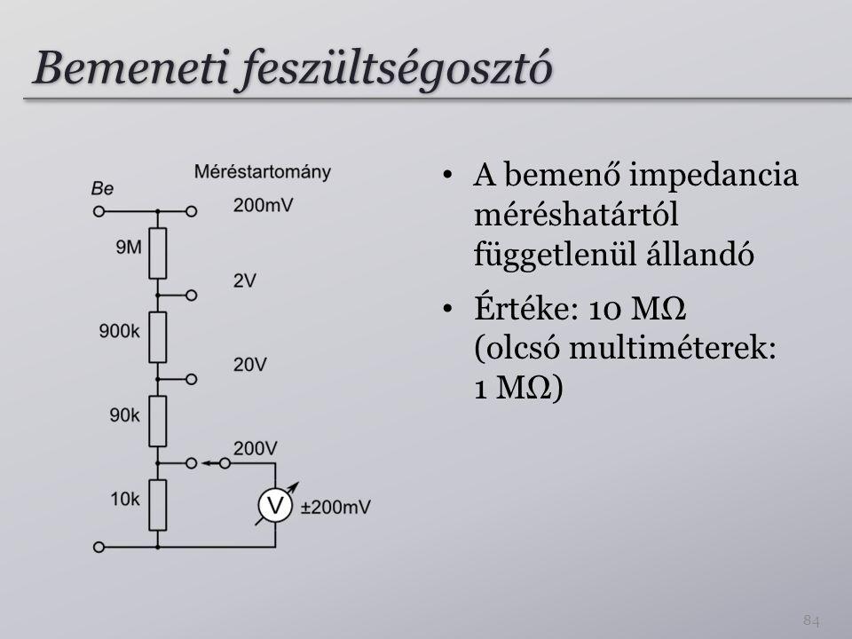 Bemeneti feszültségosztó A bemenő impedancia méréshatártól függetlenül állandó Értéke: 10 MΩ (olcsó multiméterek: 1 MΩ) 84