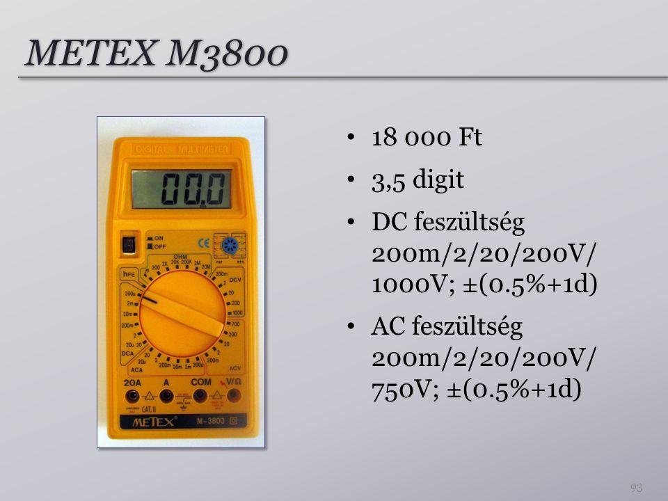 METEX M3800 18 000 Ft 3,5 digit DC feszültség 200m/2/20/200V/ 1000V; ±(0.5%+1d) AC feszültség 200m/2/20/200V/ 750V; ±(0.5%+1d) 93