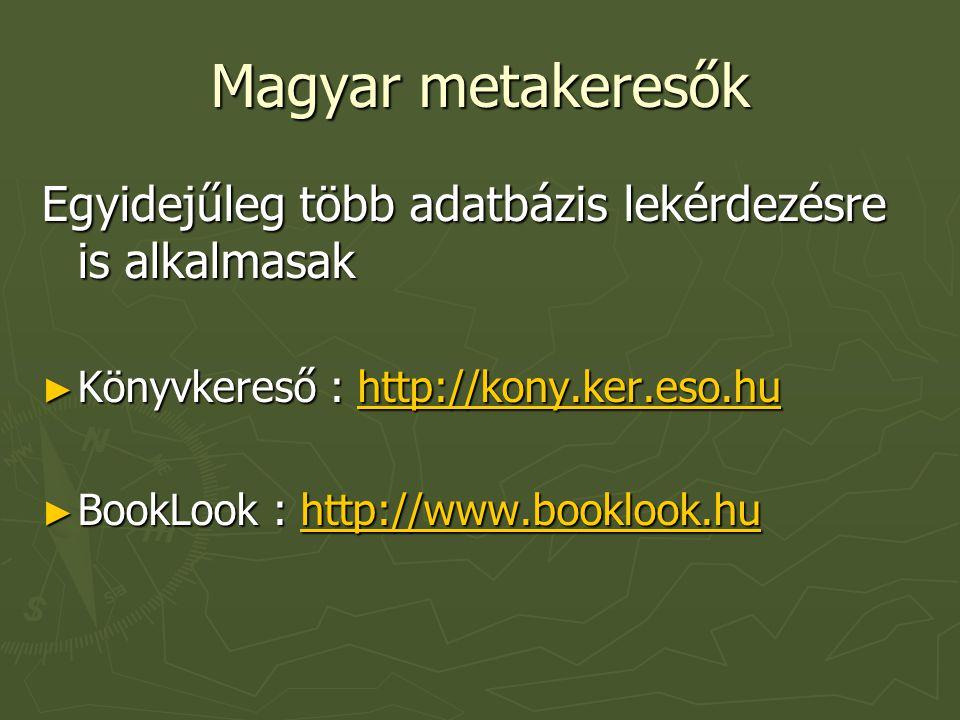 Magyar metakeresők Egyidejűleg több adatbázis lekérdezésre is alkalmasak ► Könyvkereső : http://kony.ker.eso.hu http://kony.ker.eso.hu ► BookLook : ht