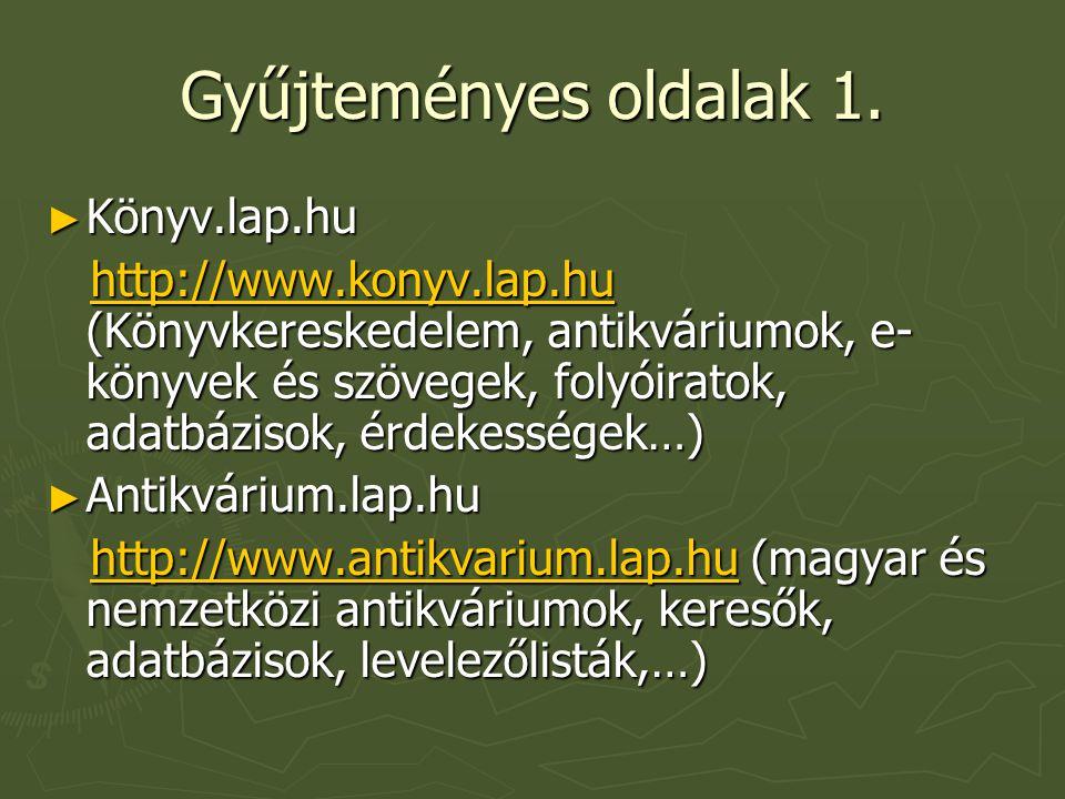 Gyűjteményes oldalak 1. ► Könyv.lap.hu http://www.konyv.lap.hu (Könyvkereskedelem, antikváriumok, e- könyvek és szövegek, folyóiratok, adatbázisok, ér