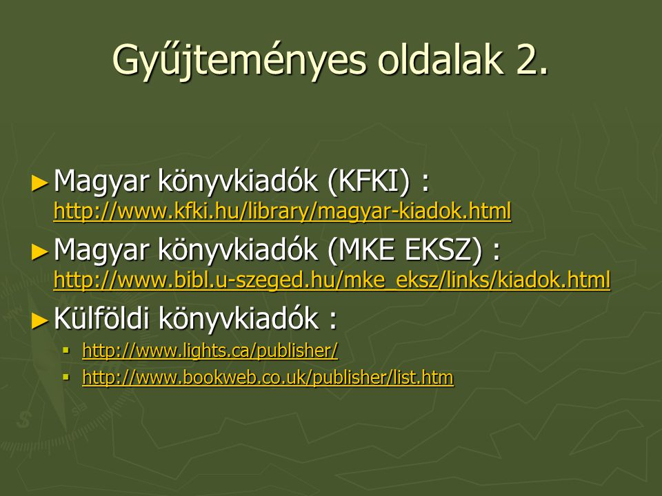 Gyűjteményes oldalak 2. ► Magyar könyvkiadók (KFKI) : http://www.kfki.hu/library/magyar-kiadok.html http://www.kfki.hu/library/magyar-kiadok.html ► Ma
