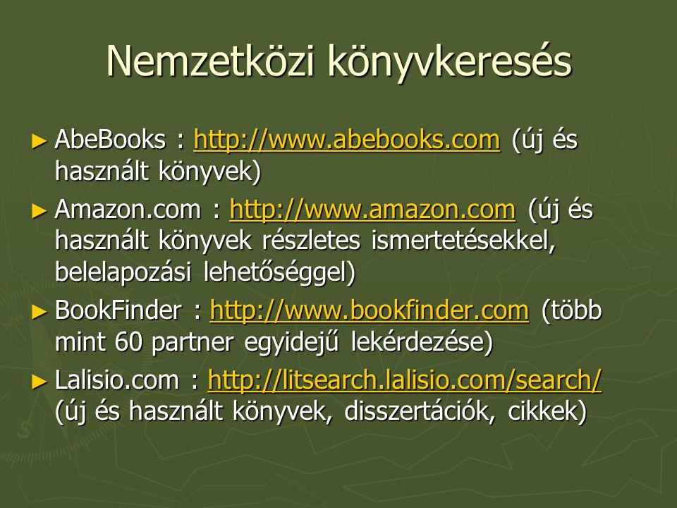Nemzetközi könyvkeresés ► AbeBooks : http://www.abebooks.com (új és használt könyvek) http://www.abebooks.com ► Amazon.com : http://www.amazon.com (új