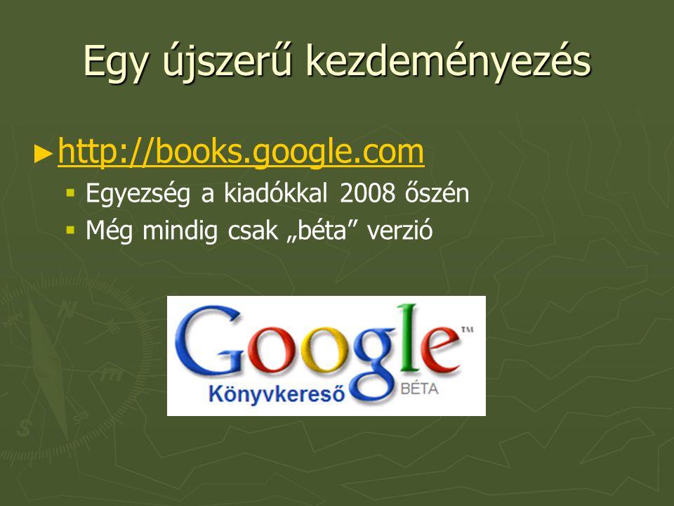 """Egy újszerű kezdeményezés ► ► http://books.google.com http://books.google.com   Egyezség a kiadókkal 2008 őszén   Még mindig csak """"béta"""" verzió"""
