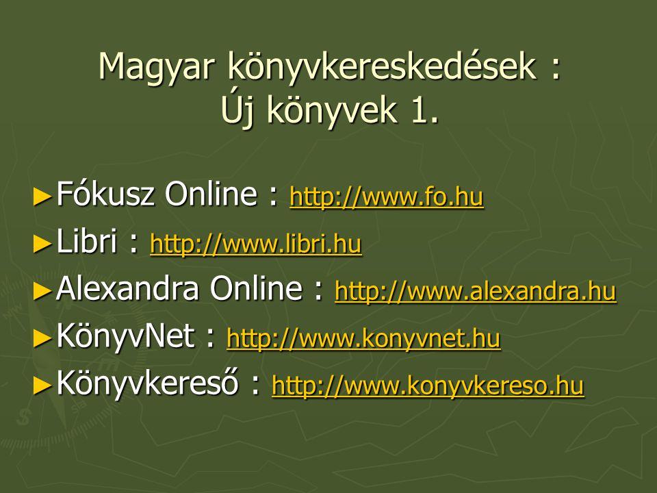 Magyar könyvkereskedések : Új könyvek 1. ► Fókusz Online : http://www.fo.hu http://www.fo.hu ► Libri : http://www.libri.hu http://www.libri.hu ► Alexa