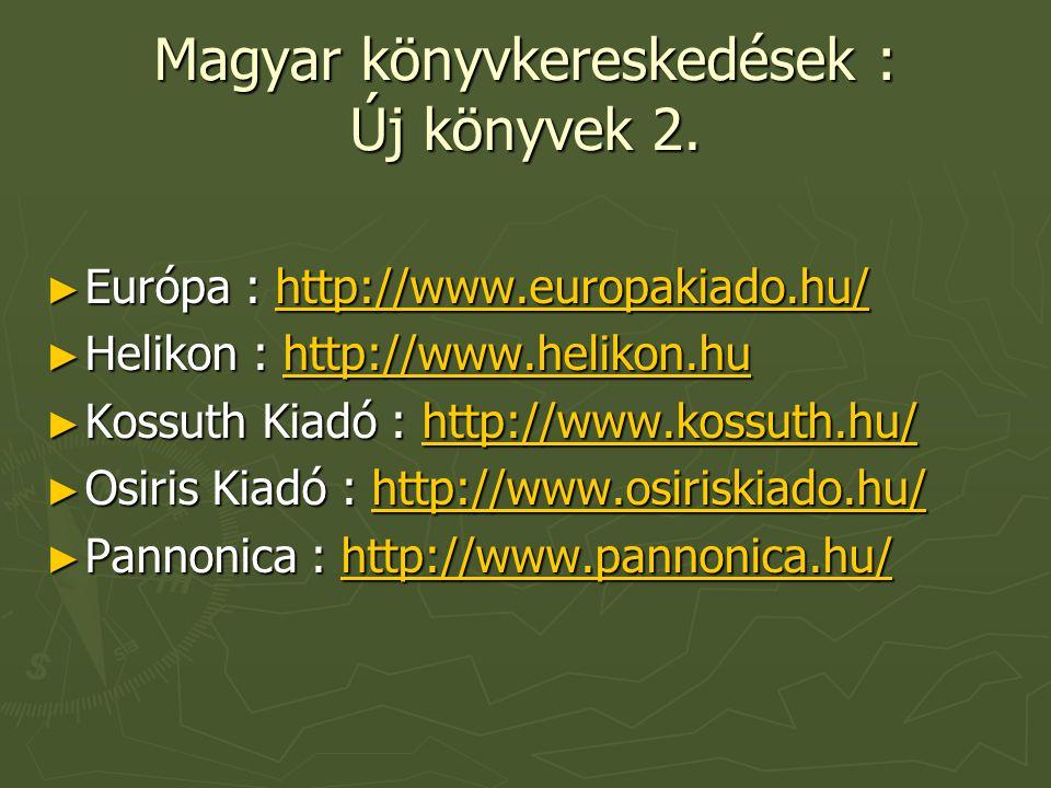 Magyar könyvkereskedések : Új könyvek 2. ► Európa : http://www.europakiado.hu/ http://www.europakiado.hu/ ► Helikon : http://www.helikon.hu http://www
