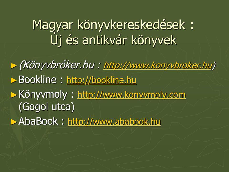 Magyar könyvkereskedések : Új és antikvár könyvek ► (Könyvbróker.hu : http://www.konyvbroker.hu) http://www.konyvbroker.hu ► Bookline : http://booklin