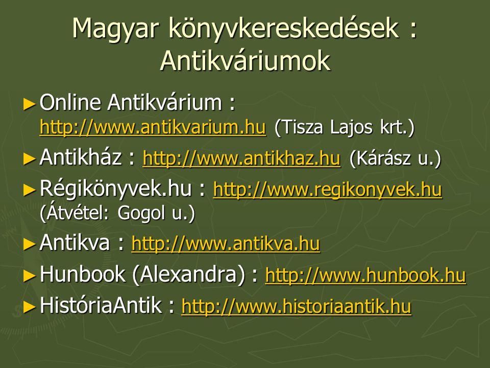 Magyar könyvkereskedések : Antikváriumok ► Online Antikvárium : http://www.antikvarium.hu (Tisza Lajos krt.) http://www.antikvarium.hu ► Antikház : ht