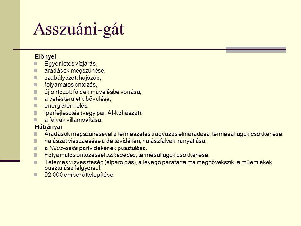 Asszuáni-gát Előnyei Egyenletes vízjárás, áradások megszűnése, szabályozott hajózás, folyamatos öntözés, új öntözött földek művelésbe vonása, a vetést