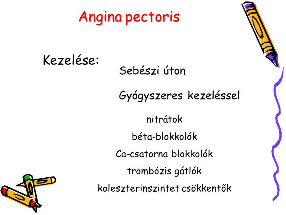 Anginapectoris Angina pectoris Kezelése: Sebészi úton Gyógyszeres kezeléssel nitrátok béta-blokkolók Ca-csatorna blokkolók trombózis gátlók koleszterinszintet csökkentők