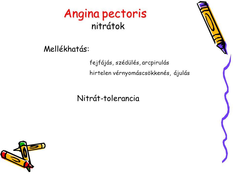 Anginapectoris Angina pectoris nitrátok Mellékhatás: fejfájás, szédülés, arcpirulás hirtelen vérnyomáscsökkenés, ájulás Nitrát-tolerancia