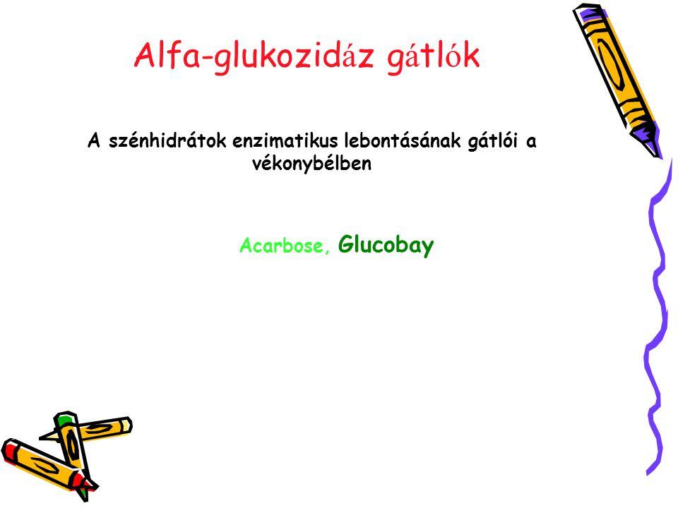 Alfa-glukozid á z g á tl ó k A szénhidrátok enzimatikus lebontásának gátlói a vékonybélben Acarbose, Glucobay