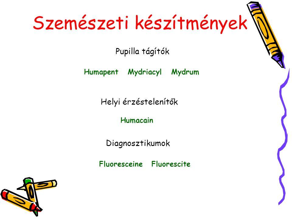Szemészeti készítmények Pupilla tágítók Humapent Mydriacyl Mydrum Helyi érzéstelenítők Humacain Diagnosztikumok Fluoresceine Fluorescite