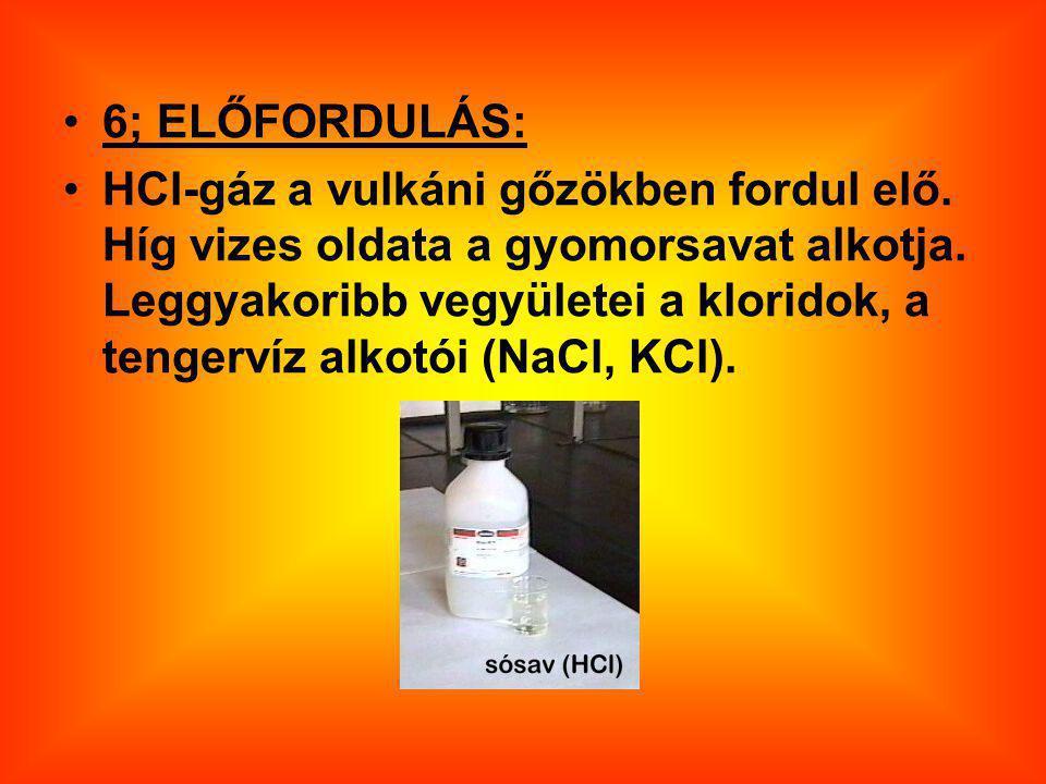 6; ELŐFORDULÁS: HCl-gáz a vulkáni gőzökben fordul elő.