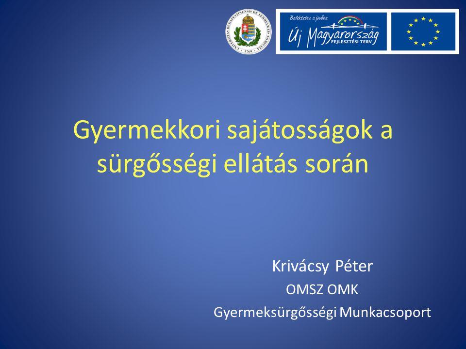 Gyermekkori sajátosságok a sürgősségi ellátás során Krivácsy Péter OMSZ OMK Gyermeksürgősségi Munkacsoport