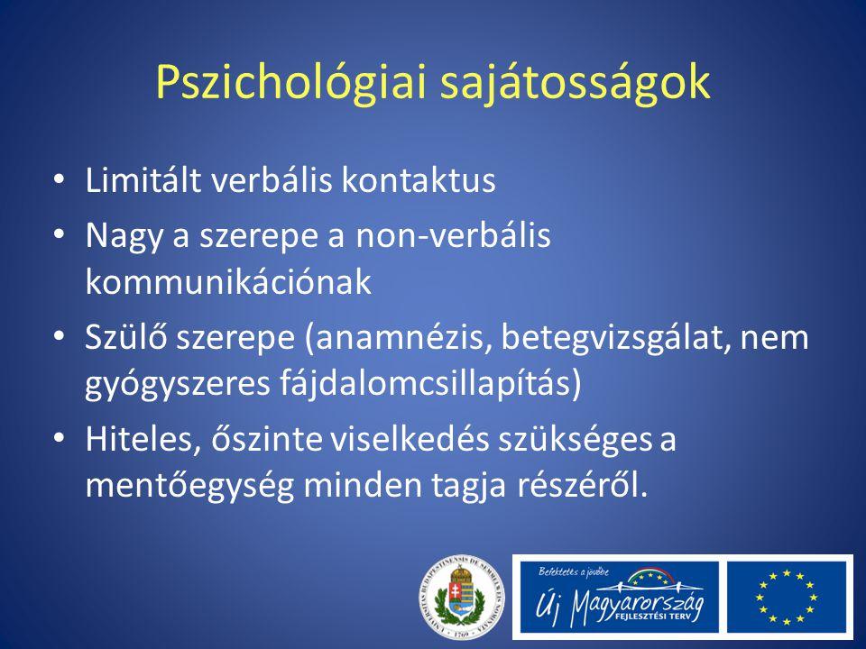 Pszichológiai sajátosságok Limitált verbális kontaktus Nagy a szerepe a non-verbális kommunikációnak Szülő szerepe (anamnézis, betegvizsgálat, nem gyó