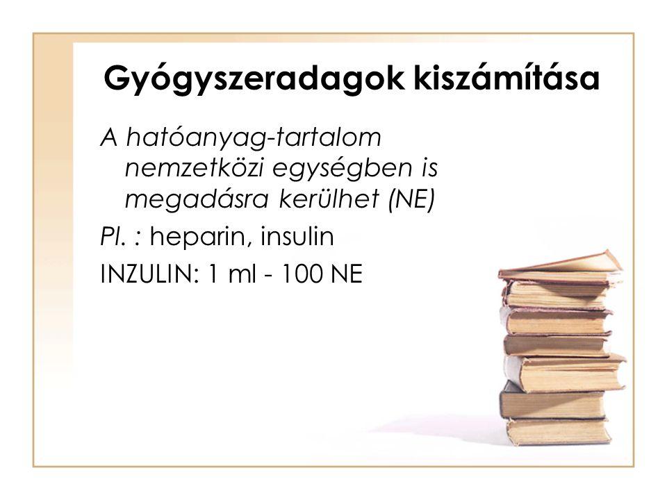Gyógyszeradagok kiszámítása A hatóanyag-tartalom nemzetközi egységben is megadásra kerülhet (NE) Pl. : heparin, insulin INZULIN: 1 ml - 100 NE