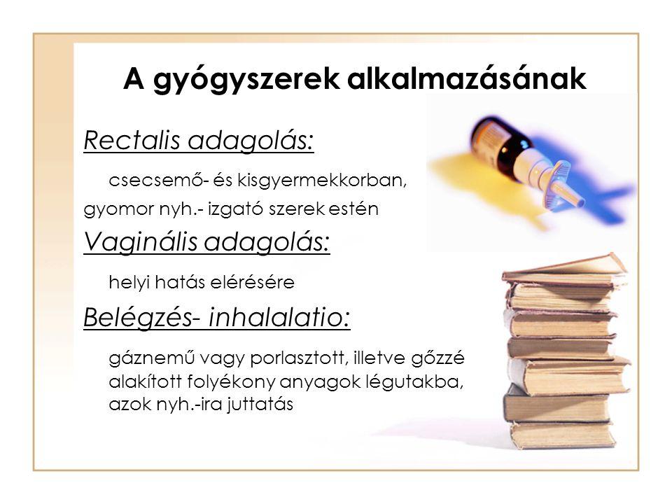 A gyógyszerek alkalmazásának Becseppentés, instillatio: szembe, fülbe, orrba Szem- külső szemzúg!.