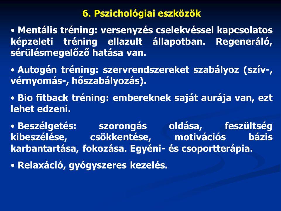 6. Pszichológiai eszközök Mentális tréning: versenyzés cselekvéssel kapcsolatos képzeleti tréning ellazult állapotban. Regeneráló, sérülésmegelőző hat