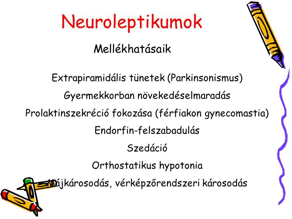 Neuroleptikumok Mellékhatásaik Extrapiramidális tünetek (Parkinsonismus) Gyermekkorban növekedéselmaradás Prolaktinszekréció fokozása (férfiakon gynec