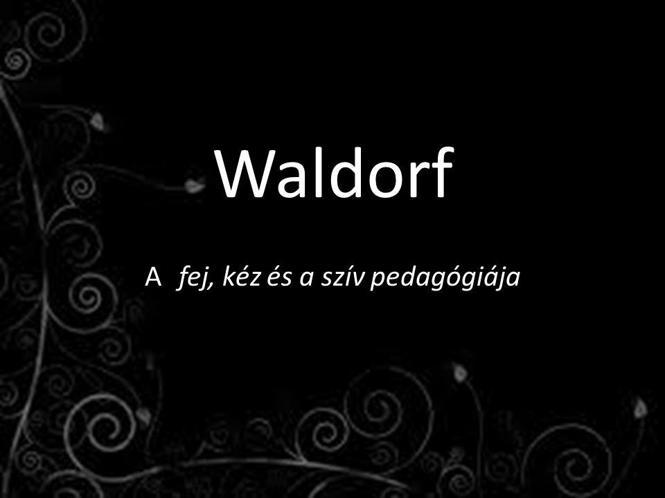 Waldorf A fej, kéz és a szív pedagógiája