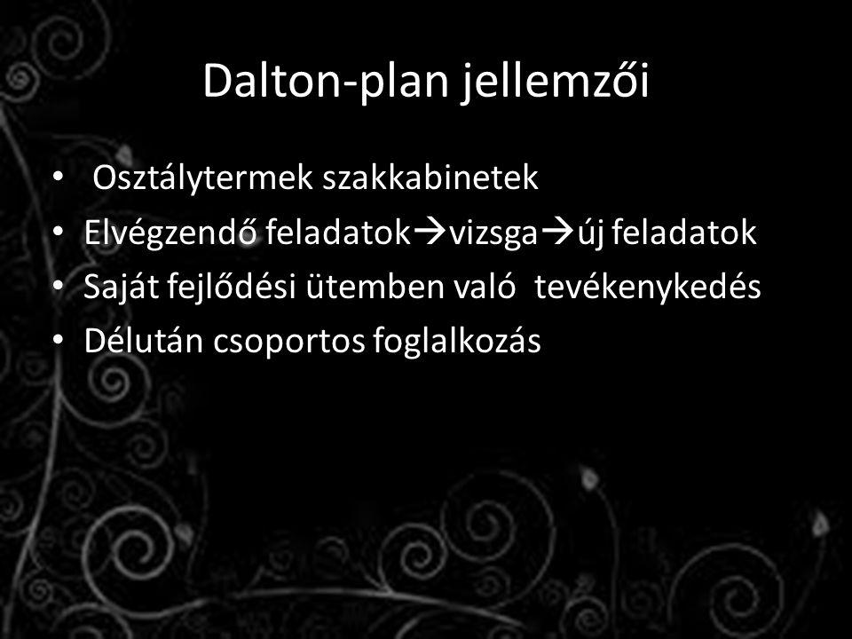 Dalton-plan jellemzői Osztálytermek szakkabinetek Elvégzendő feladatok  vizsga  új feladatok Saját fejlődési ütemben való tevékenykedés Délután csoportos foglalkozás