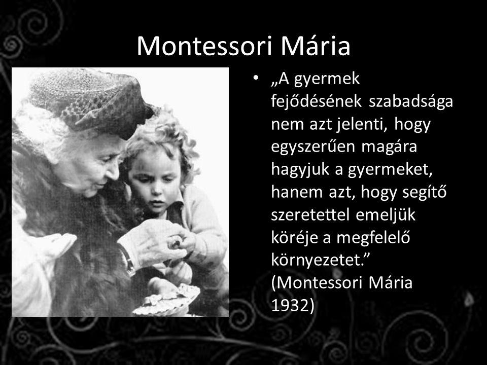 """Montessori Mária """"A gyermek fejődésének szabadsága nem azt jelenti, hogy egyszerűen magára hagyjuk a gyermeket, hanem azt, hogy segítő szeretettel emeljük köréje a megfelelő környezetet. (Montessori Mária 1932)"""
