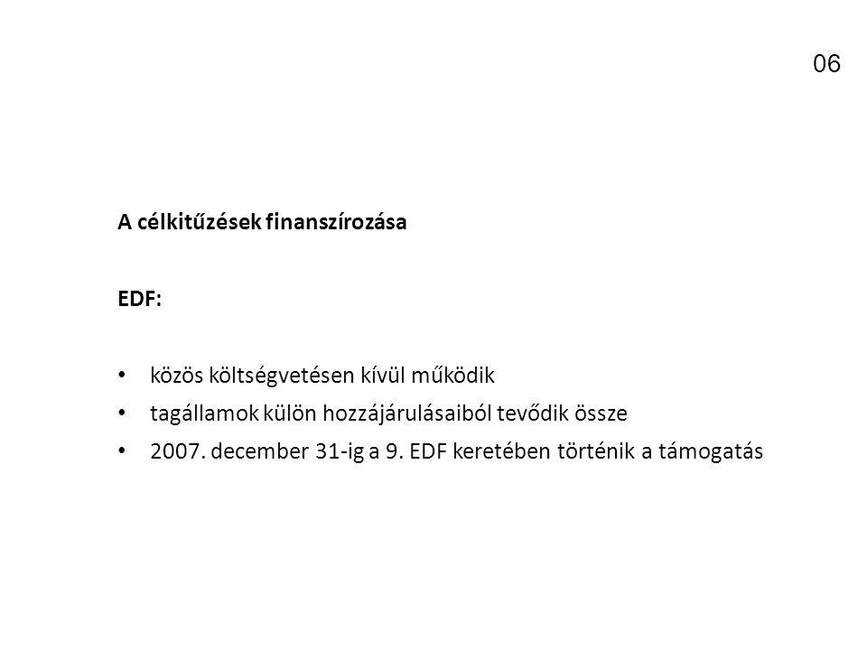 A célkitűzések finanszírozása EDF: közös költségvetésen kívül működik tagállamok külön hozzájárulásaiból tevődik össze 2007.