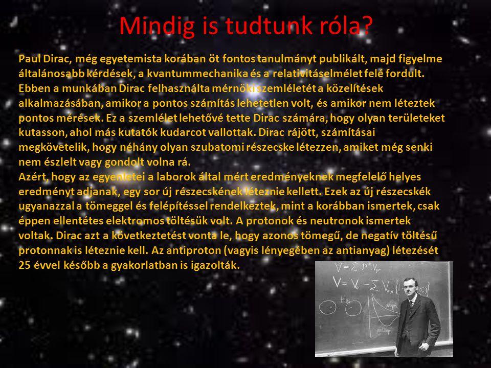 Mindig is tudtunk róla? Paul Dirac, még egyetemista korában öt fontos tanulmányt publikált, majd figyelme általánosabb kérdések, a kvantummechanika és