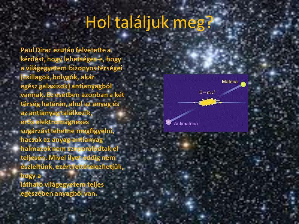 Hol találjuk meg? Paul Dirac ezután felvetette a kérdést, hogy lehetséges-e, hogy a világegyetem bizonyos térségei (csillagok, bolygók, akár egész gal