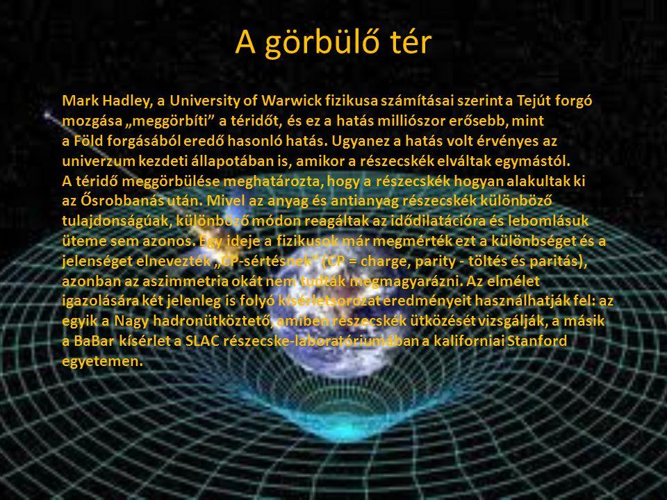 """A görbülő tér Mark Hadley, a University of Warwick fizikusa számításai szerint a Tejút forgó mozgása """"meggörbíti a téridőt, és ez a hatás milliószor erősebb, mint a Föld forgásából eredő hasonló hatás."""