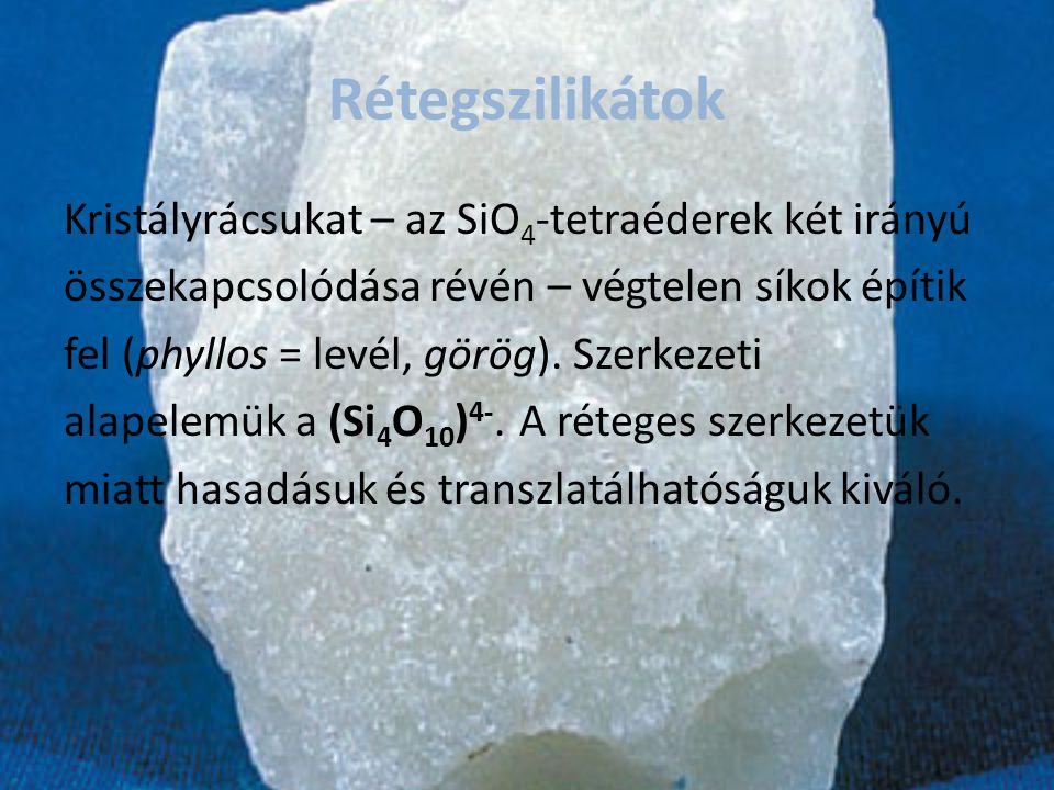 Rétegszilikátok Kristályrácsukat – az SiO 4 -tetraéderek két irányú összekapcsolódása révén – végtelen síkok építik fel (phyllos = levél, görög). Szer