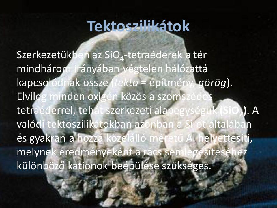 Tektoszilikátok Szerkezetükben az SiO 4 -tetraéderek a tér mindhárom irányában végtelen hálózattá kapcsolódnak össze (tekto = építmény, görög). Elvile