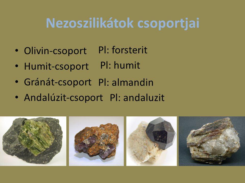 Nezoszilikátok csoportjai Olivin-csoport Humit-csoport Gránát-csoport Andalúzit-csoport Pl: forsterit Pl: humit Pl: almandin Pl: andaluzit