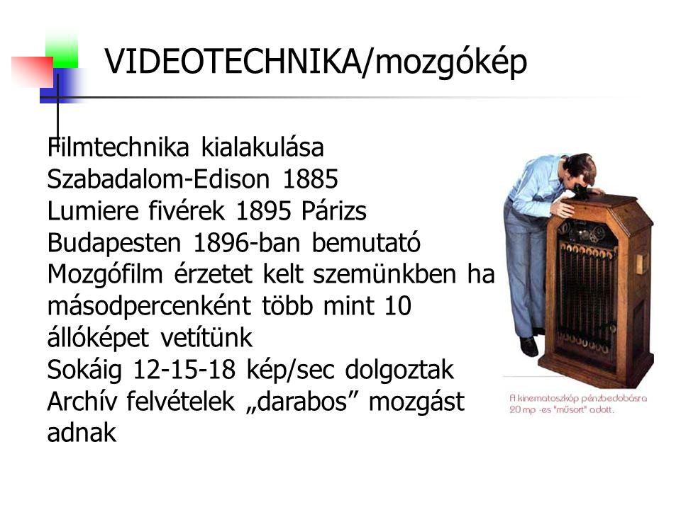 """VIDEOTECHNIKA/mozgókép Filmtechnika kialakulása Szabadalom-Edison 1885 Lumiere fivérek 1895 Párizs Budapesten 1896-ban bemutató Mozgófilm érzetet kelt szemünkben ha másodpercenként több mint 10 állóképet vetítünk Sokáig 12-15-18 kép/sec dolgoztak Archív felvételek """"darabos mozgást adnak"""