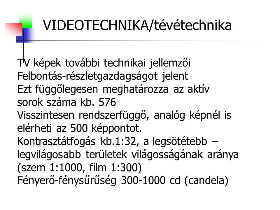 VIDEOTECHNIKA/tévétechnika TV képek további technikai jellemzői Felbontás-részletgazdagságot jelent Ezt függőlegesen meghatározza az aktív sorok száma kb.