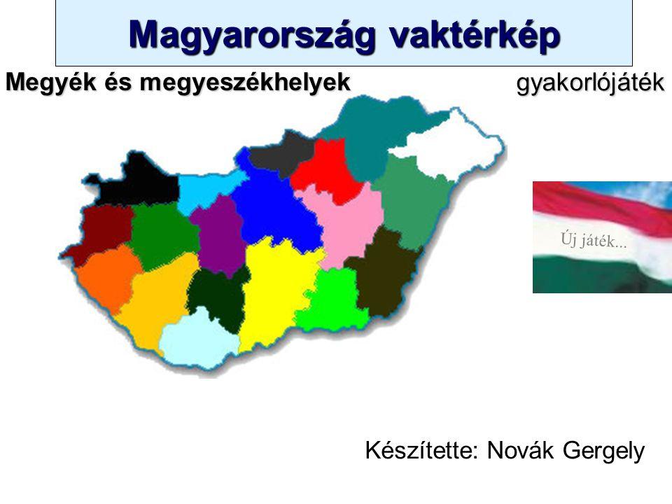 Magyarország vaktérkép Novák Ggergely BV Új játék...Erre sajnos már nem jutott idő!