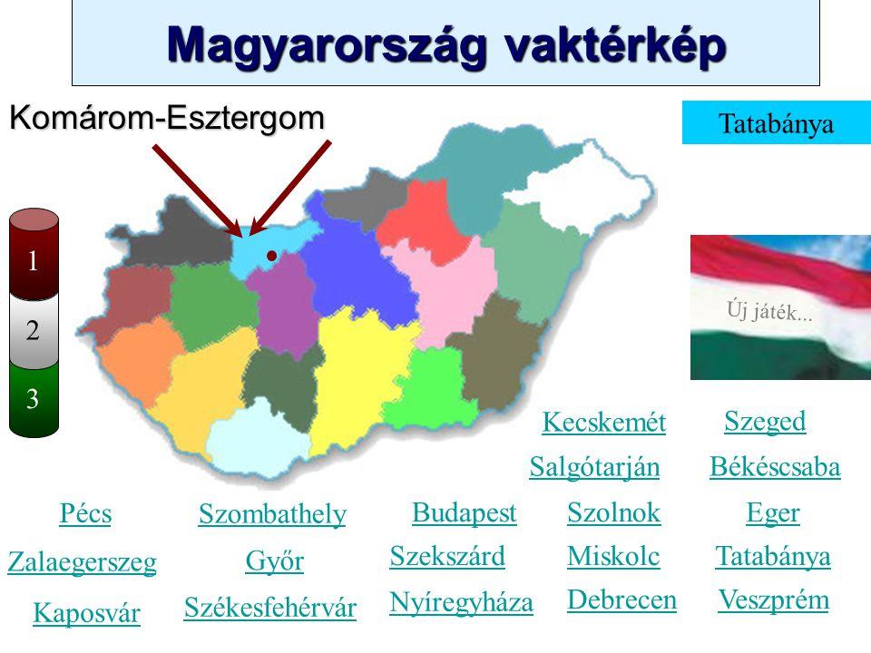 Magyarország vaktérkép Novák Ggergely BV Új játék... 3 2 Veszprém Kecskemét Szombathely Zalaegerszeg Kaposvár Pécs Győr Székesfehérvár Szeged Békéscsa