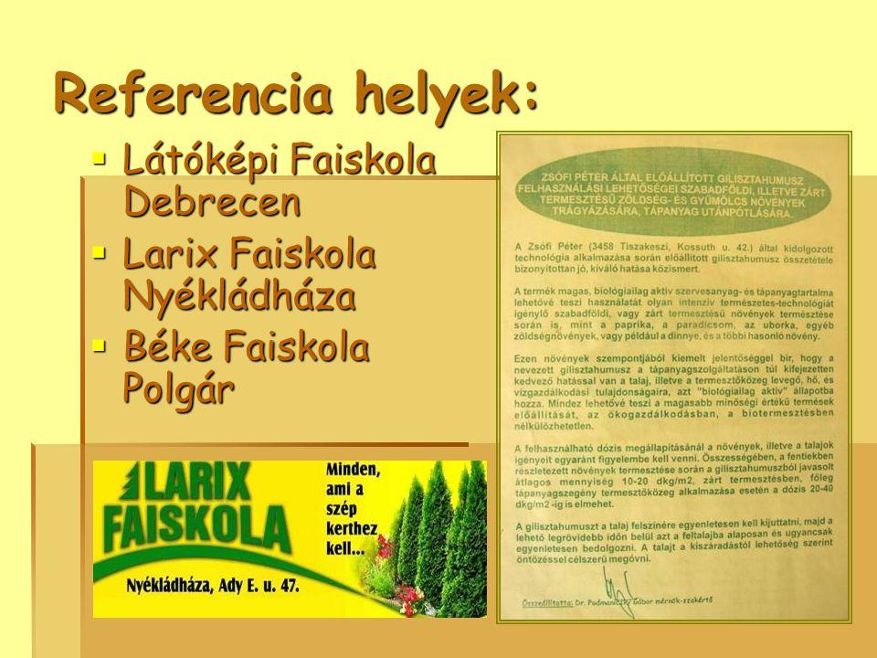 Referencia helyek:  Látóképi Faiskola Debrecen  Larix Faiskola Nyékládháza  Béke Faiskola Polgár