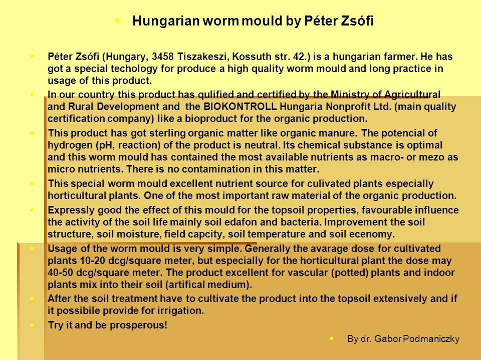   Hungarian worm mould by Péter Zsófi   Péter Zsófi (Hungary, 3458 Tiszakeszi, Kossuth str. 42.) is a hungarian farmer. He has got a special techo