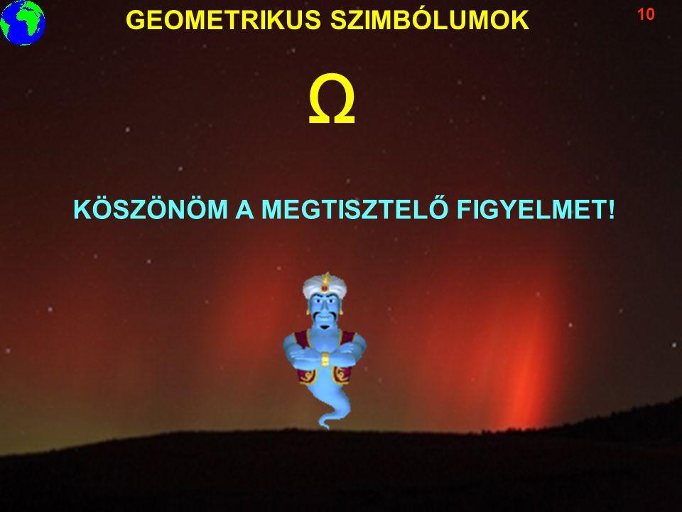 GEOMETRIKUS SZIMBÓLUMOK 10 KÖSZÖNÖM A MEGTISZTELŐ FIGYELMET! Ω