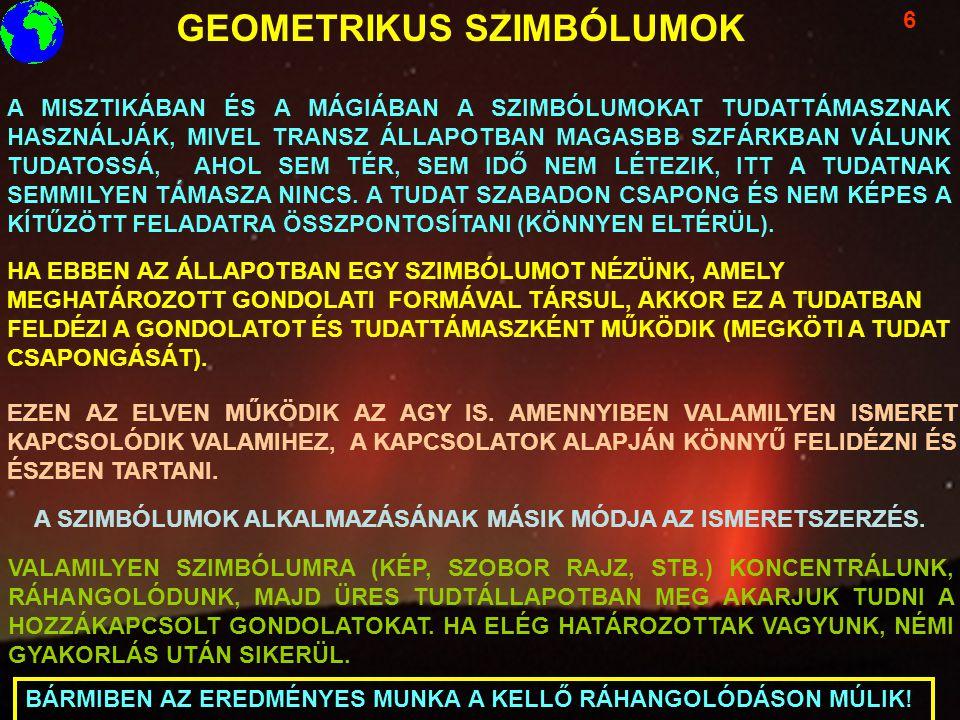 GEOMETRIKUS SZIMBÓLUMOK 6 A MISZTIKÁBAN ÉS A MÁGIÁBAN A SZIMBÓLUMOKAT TUDATTÁMASZNAK HASZNÁLJÁK, MIVEL TRANSZ ÁLLAPOTBAN MAGASBB SZFÁRKBAN VÁLUNK TUDA