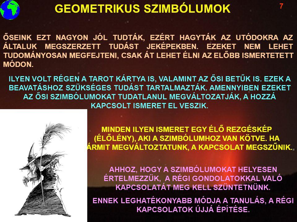 GEOMETRIKUS SZIMBÓLUMOK 7 ŐSEINK EZT NAGYON JÓL TUDTÁK, EZÉRT HAGYTÁK AZ UTÓDOKRA AZ ÁLTALUK MEGSZERZETT TUDÁST JEKÉPEKBEN. EZEKET NEM LEHET TUDOMÁNYO