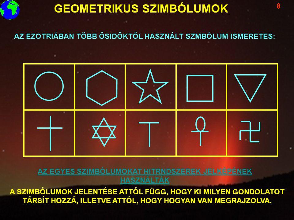 GEOMETRIKUS SZIMBÓLUMOK 8 AZ EZOTRIÁBAN TÖBB ŐSIDŐKTŐL HASZNÁLT SZMBÓLUM ISMERETES: A SZIMBÓLUMOK JELENTÉSE ATTÓL FÜGG, HOGY KI MILYEN GONDOLATOT TÁRS