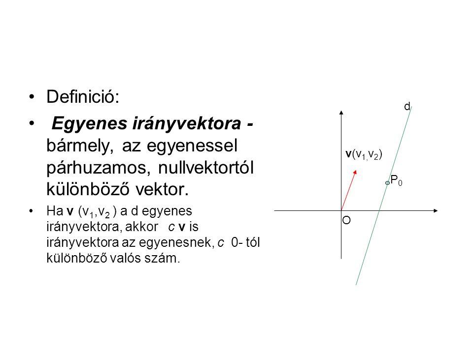 Definició: Egyenes irányvektora - bármely, az egyenessel párhuzamos, nullvektortól különböző vektor. Ha v (v 1,v 2 ) a d egyenes irányvektora, akkor c