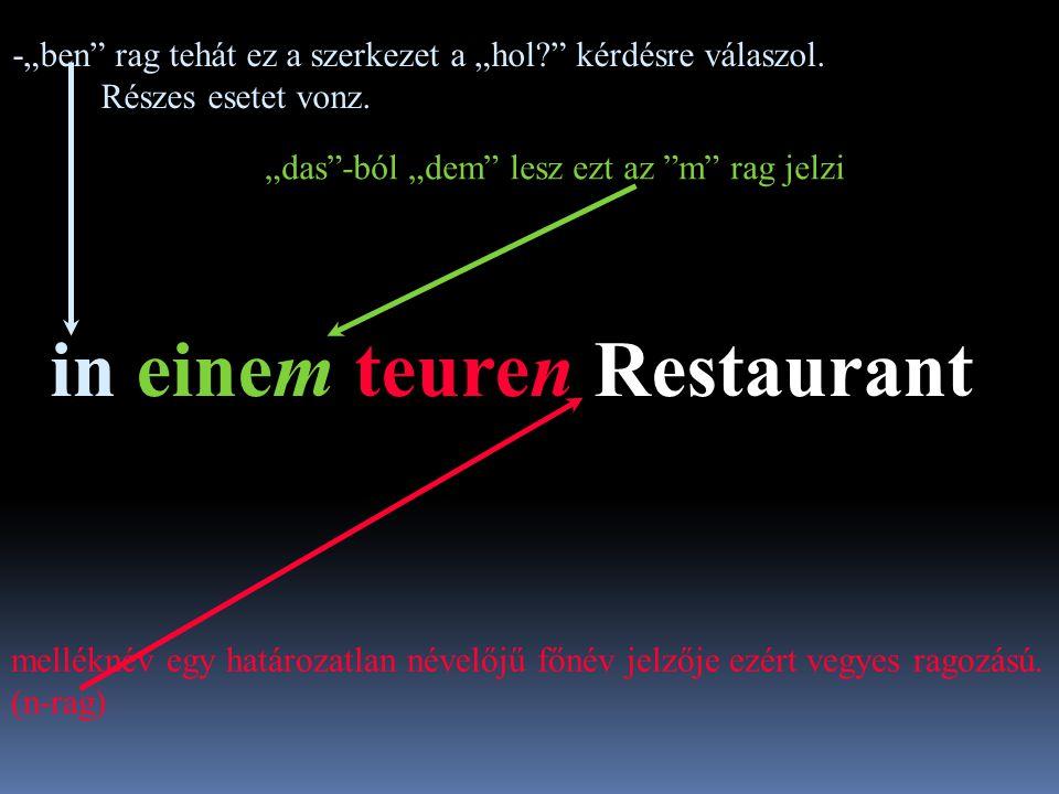 """in einem teuren Restaurant -""""ben rag tehát ez a szerkezet a """"hol? kérdésre válaszol."""