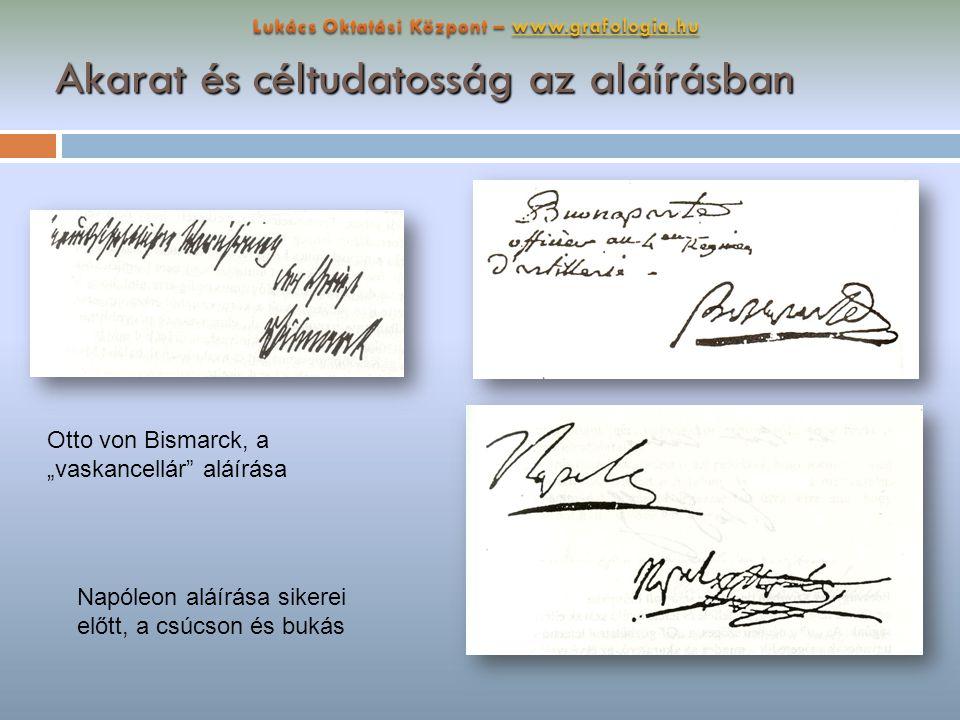 """Akarat és céltudatosság az aláírásban Napóleon aláírása sikerei előtt, a csúcson és bukás Otto von Bismarck, a """"vaskancellár"""" aláírása"""