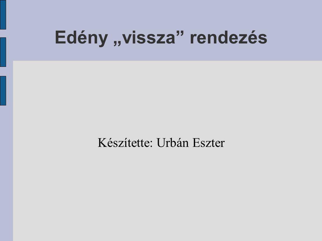 """Edény """"vissza"""" rendezés Készítette: Urbán Eszter"""